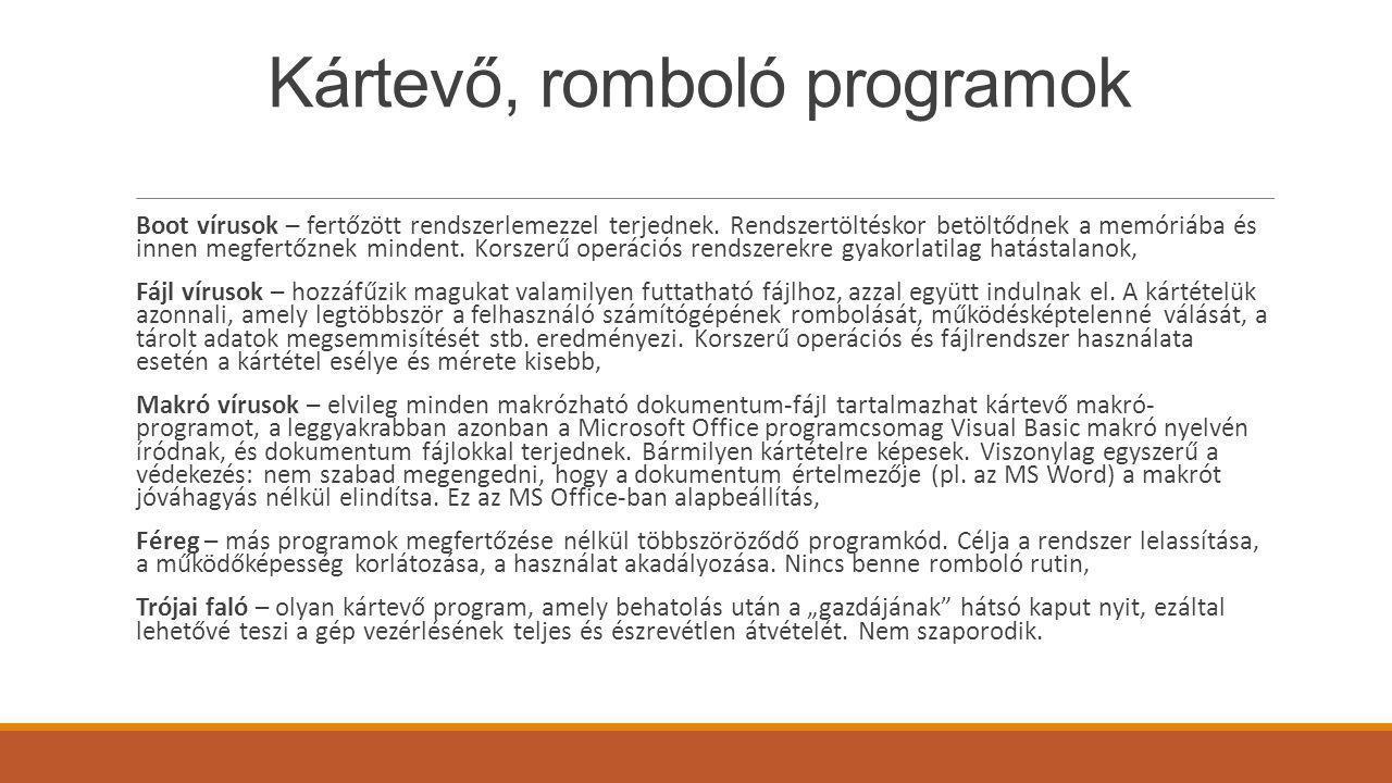 Kártevő, romboló programok Boot vírusok – fertőzött rendszerlemezzel terjednek. Rendszertöltéskor betöltődnek a memóriába és innen megfertőznek minden