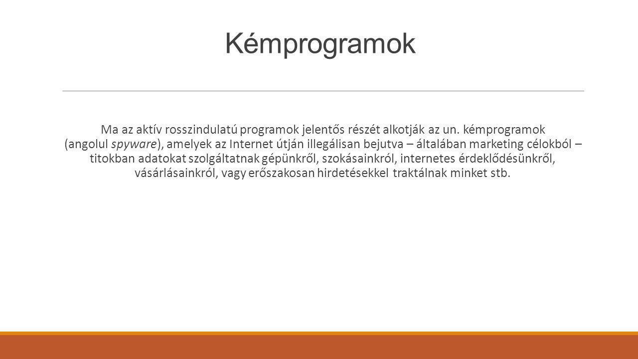 Kémprogramok Ma az aktív rosszindulatú programok jelentős részét alkotják az un. kémprogramok (angolul spyware), amelyek az Internet útján illegálisan