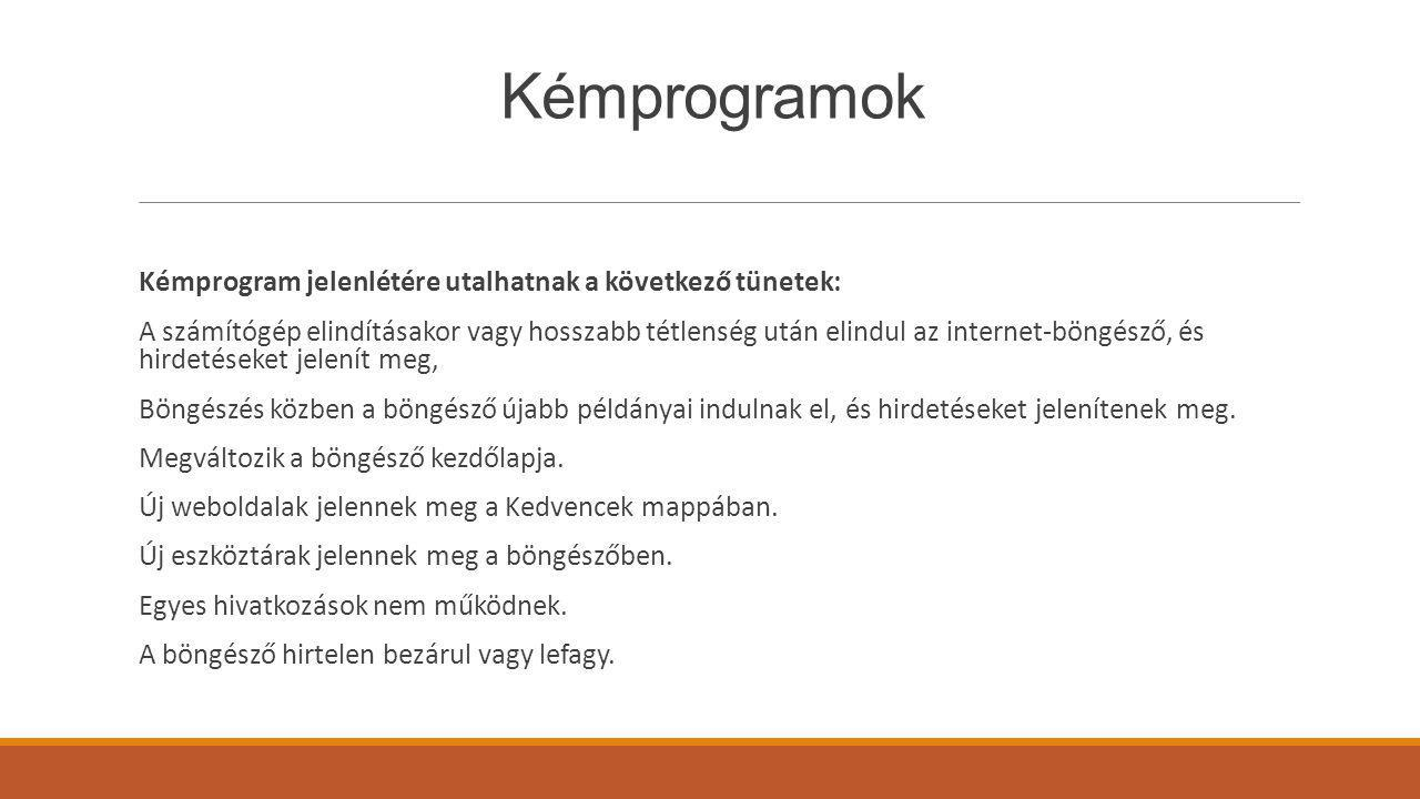 Kémprogramok Kémprogram jelenlétére utalhatnak a következő tünetek: A számítógép elindításakor vagy hosszabb tétlenség után elindul az internet-böngés