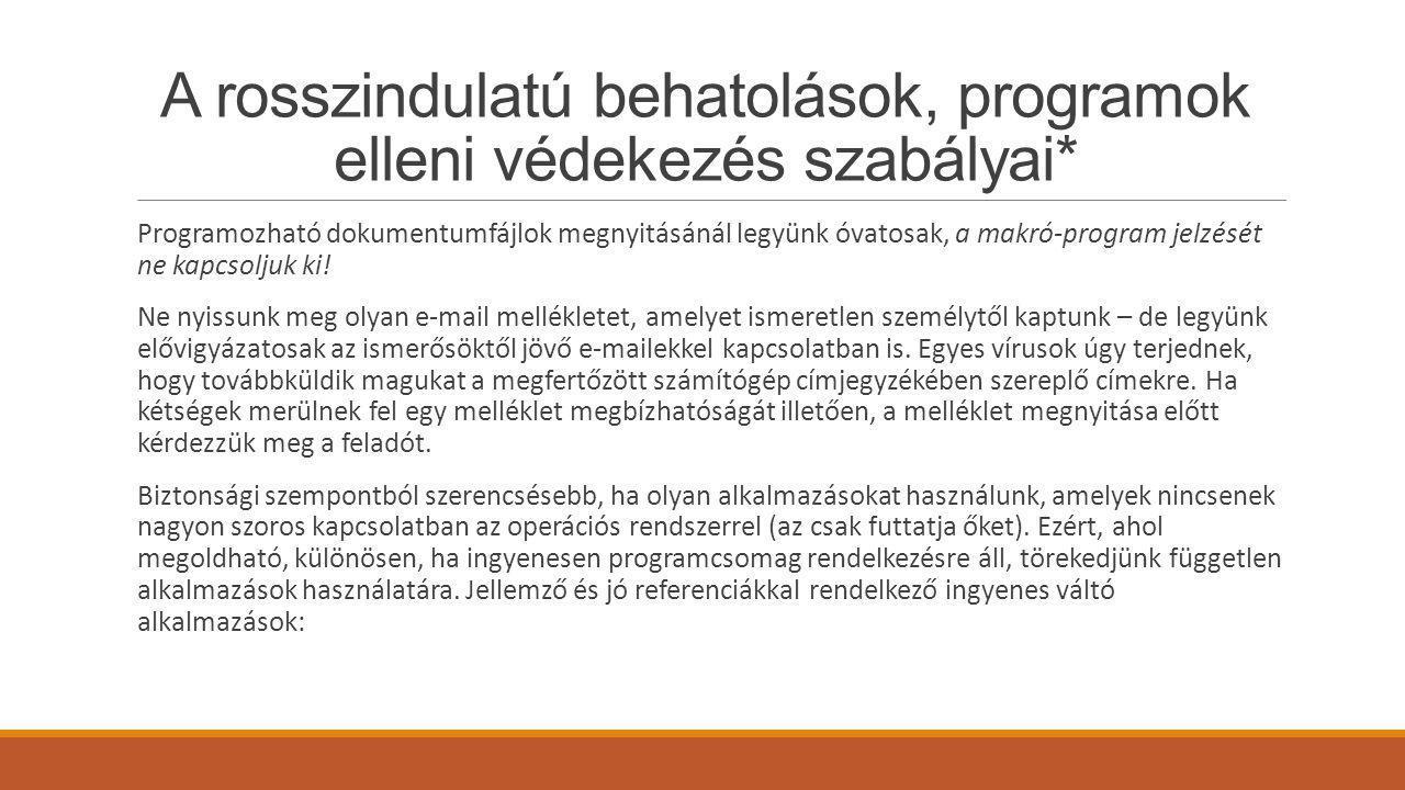 A rosszindulatú behatolások, programok elleni védekezés szabályai* Programozható dokumentumfájlok megnyitásánál legyünk óvatosak, a makró-program jelz