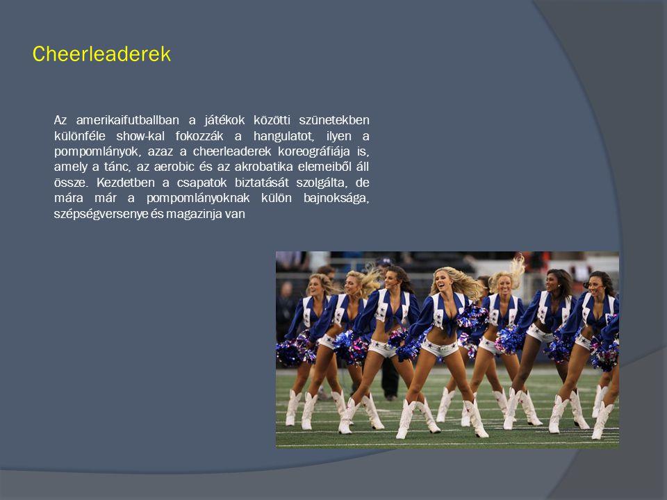 Cheerleaderek Az amerikaifutballban a játékok közötti szünetekben különféle show-kal fokozzák a hangulatot, ilyen a pompomlányok, azaz a cheerleaderek koreográfiája is, amely a tánc, az aerobic és az akrobatika elemeiből áll össze.