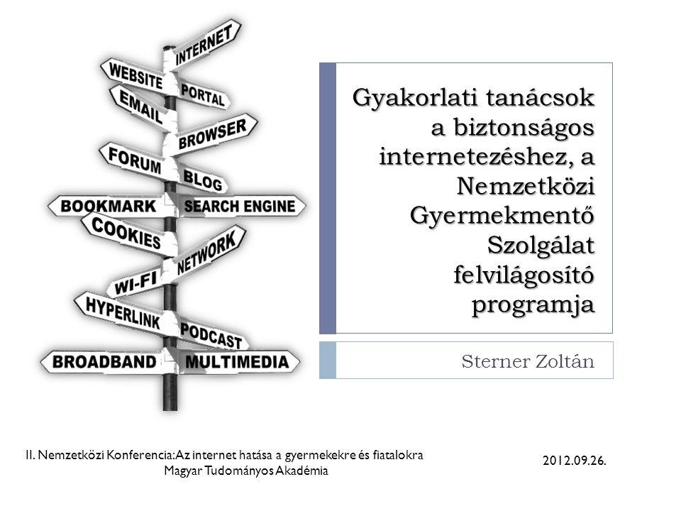 Gyakorlati tanácsok a biztonságos internetezéshez, a Nemzetközi Gyermekmentő Szolgálat felvilágosító programja Sterner Zoltán 2012.09.26.