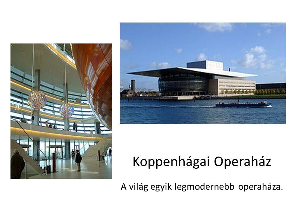 Koppenhágai Operaház A világ egyik legmodernebb operaháza.
