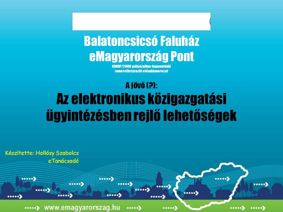 Balatoncsicsó Faluház eMagyarország Pont KIHOP/2008 pályázathoz kapcsolódó ismeretterjesztő előadássorozat A jövő (?): Az elektronikus közigazgatási ü