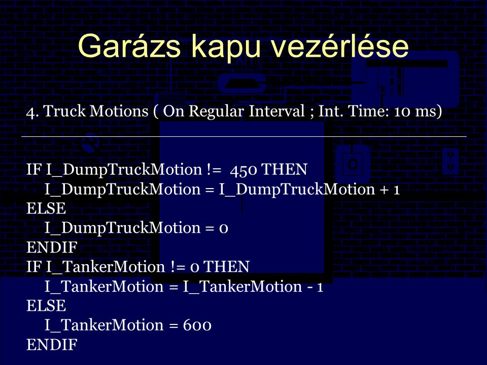 Garázs kapu vezérlése 4. Truck Motions ( On Regular Interval ; Int.