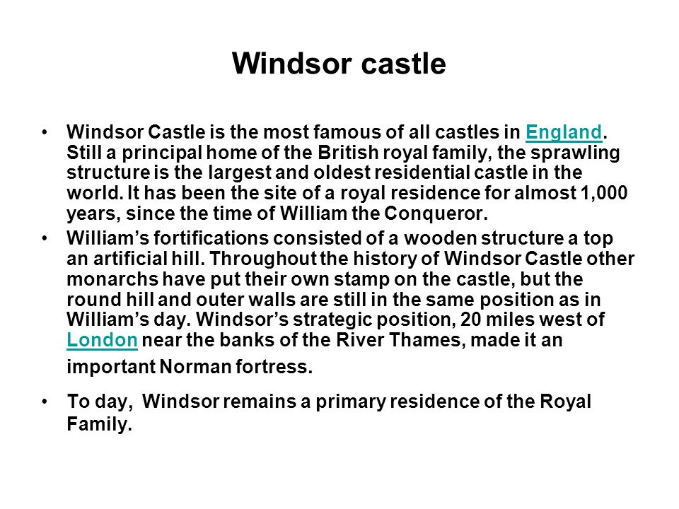 Windsor castle Windsor Castle is the most famous of all castles in England.