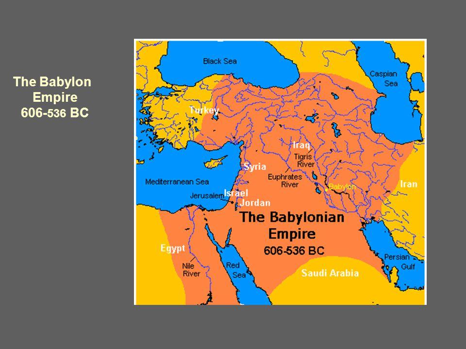 The Babylon Empire 606- 536 BC