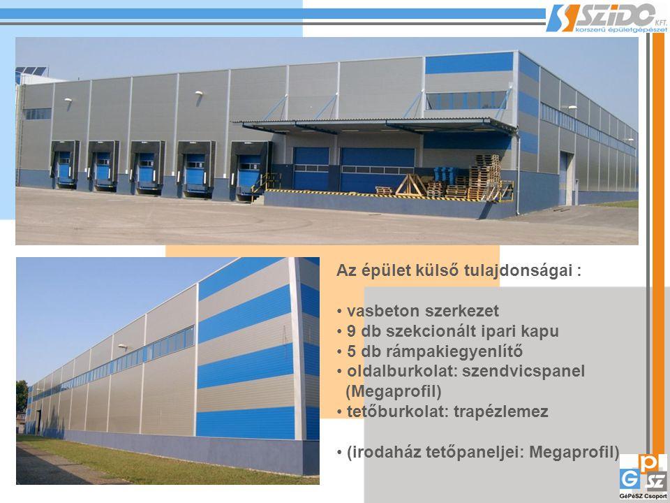 Az épület külső tulajdonságai : vasbeton szerkezet 9 db szekcionált ipari kapu 5 db rámpakiegyenlítő oldalburkolat: szendvicspanel (Megaprofil) tetőburkolat: trapézlemez (irodaház tetőpaneljei: Megaprofil)