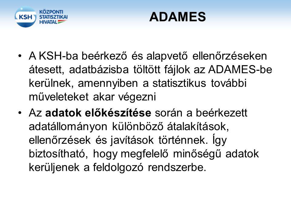 ADAMES A KSH-ba beérkező és alapvető ellenőrzéseken átesett, adatbázisba töltött fájlok az ADAMES-be kerülnek, amennyiben a statisztikus további műveleteket akar végezni Az adatok előkészítése során a beérkezett adatállományon különböző átalakítások, ellenőrzések és javítások történnek.