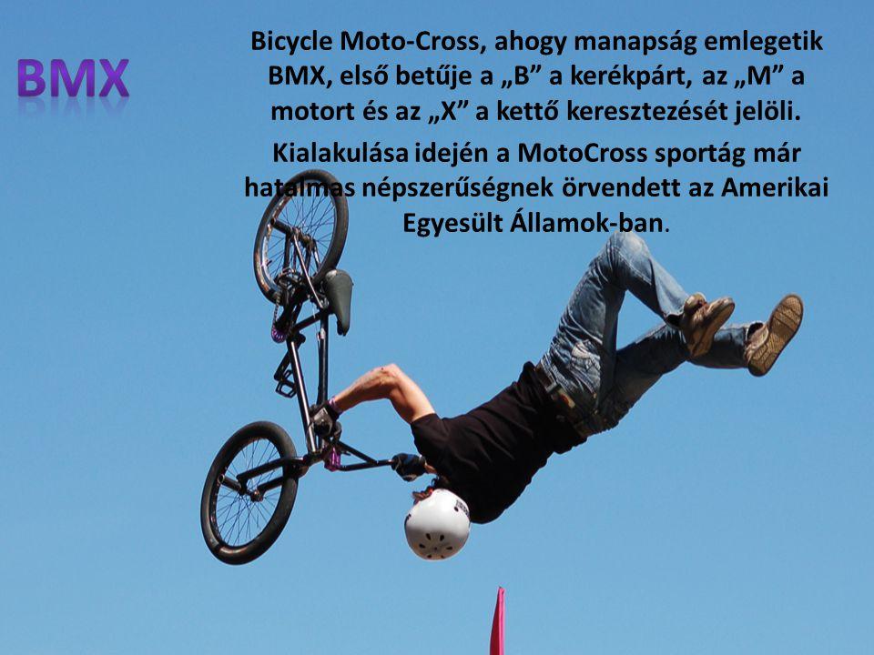 """Bicycle Moto-Cross, ahogy manapság emlegetik BMX, első betűje a """"B a kerékpárt, az """"M a motort és az """"X a kettő keresztezését jelöli."""