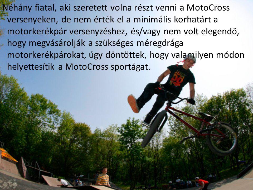 Néhány fiatal, aki szeretett volna részt venni a MotoCross versenyeken, de nem érték el a minimális korhatárt a motorkerékpár versenyzéshez, és/vagy nem volt elegendő, hogy megvásárolják a szükséges méregdrága motorkerékpárokat, úgy döntöttek, hogy valamilyen módon helyettesítik a MotoCross sportágat.