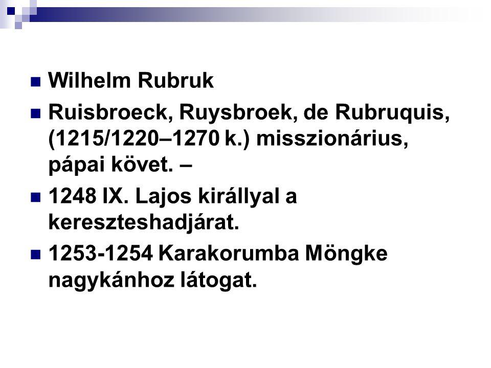 Wilhelm Rubruk Ruisbroeck, Ruysbroek, de Rubruquis, (1215/1220–1270 k.) misszionárius, pápai követ.