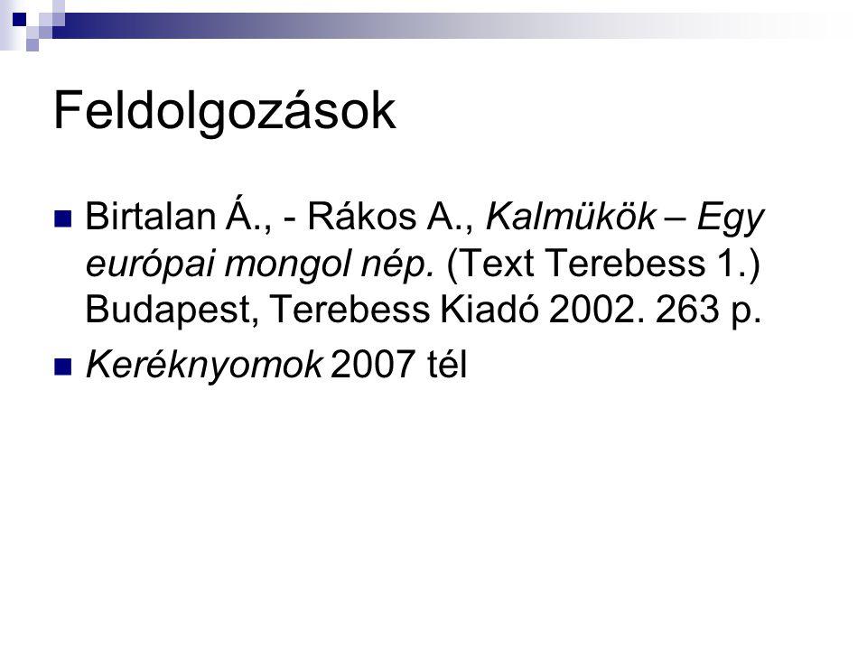 Feldolgozások Birtalan Á., - Rákos A., Kalmükök – Egy európai mongol nép.