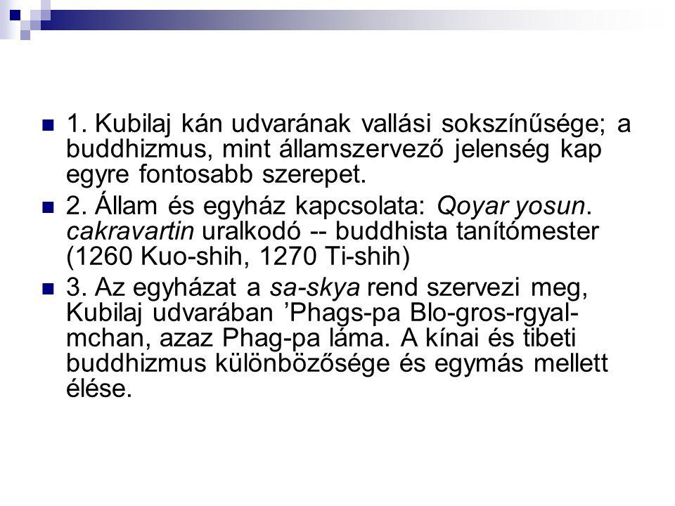 1. Kubilaj kán udvarának vallási sokszínűsége; a buddhizmus, mint államszervező jelenség kap egyre fontosabb szerepet. 2. Állam és egyház kapcsolata: