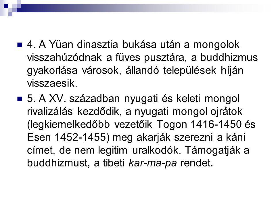 4. A Yüan dinasztia bukása után a mongolok visszahúzódnak a füves pusztára, a buddhizmus gyakorlása városok, állandó települések híján visszaesik. 5.