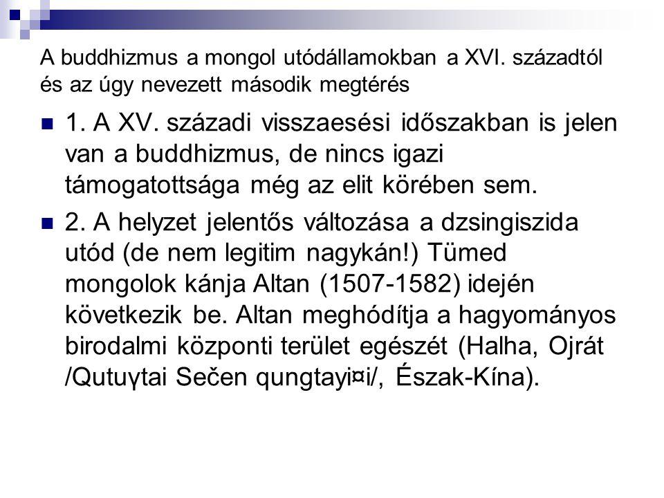 A buddhizmus a mongol utódállamokban a XVI. századtól és az úgy nevezett második megtérés 1.