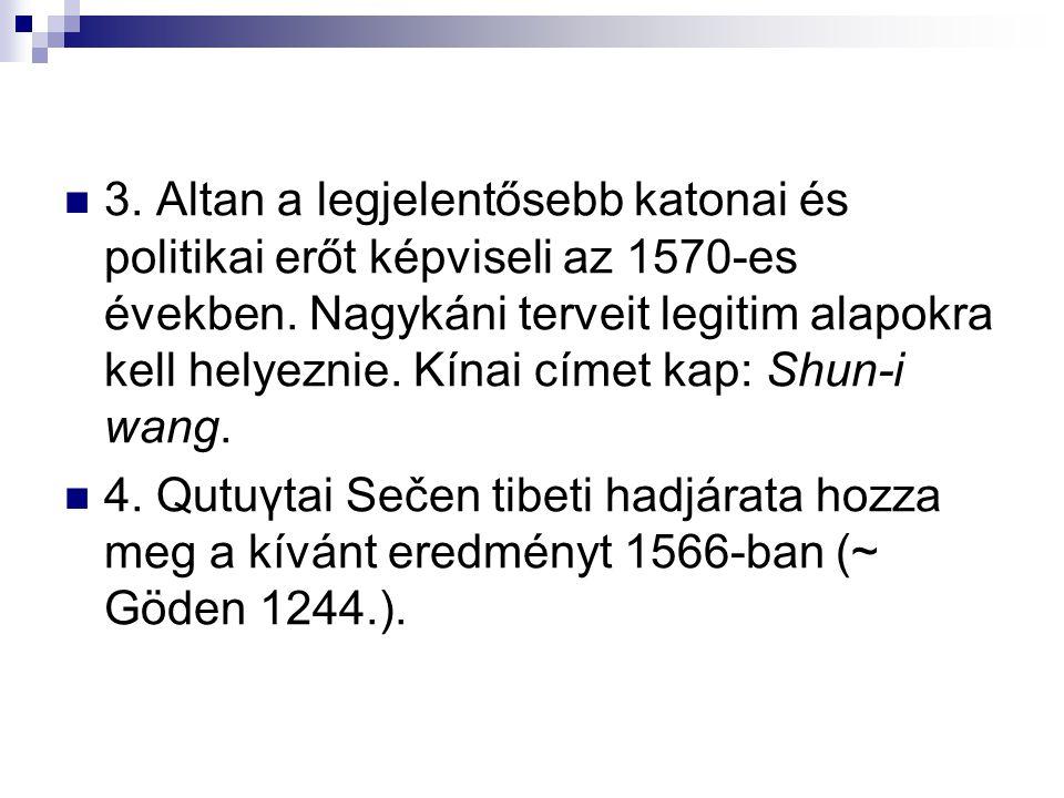 3. Altan a legjelentősebb katonai és politikai erőt képviseli az 1570-es években.