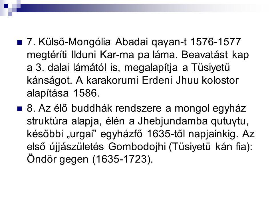 7. Külső-Mongólia Abadai qaγan-t 1576-1577 megtéríti Ilduni Kar-ma pa láma.