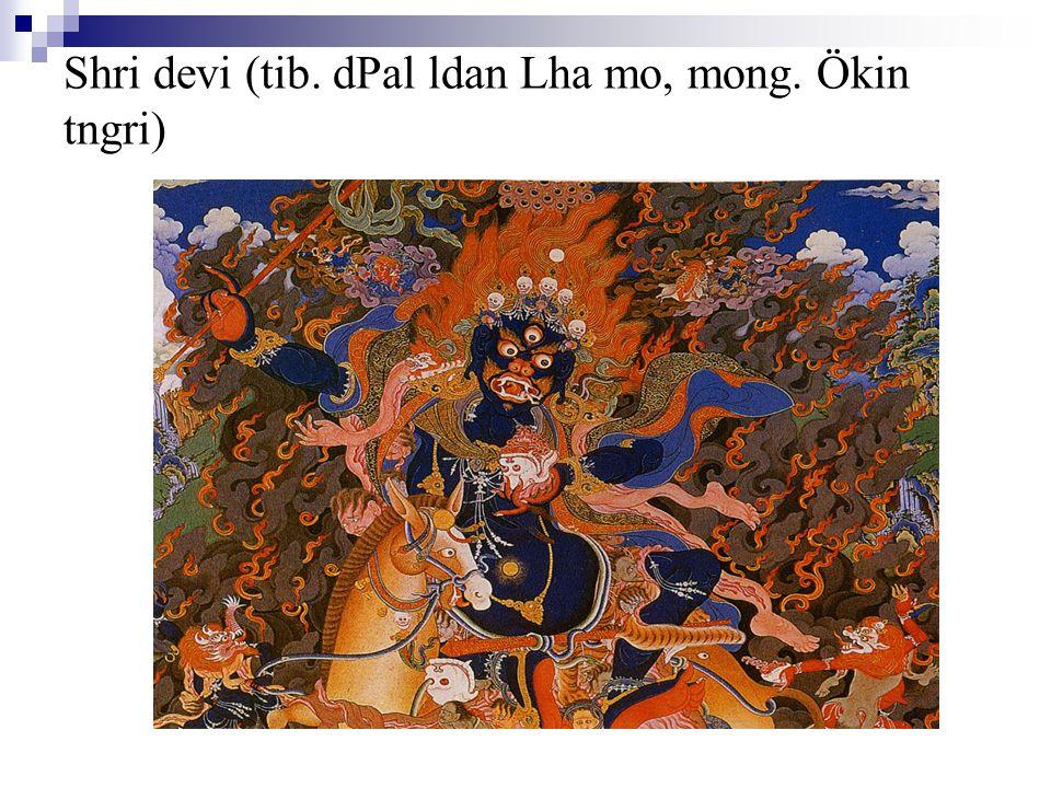 Shri devi (tib. dPal ldan Lha mo, mong. Ökin tngri)