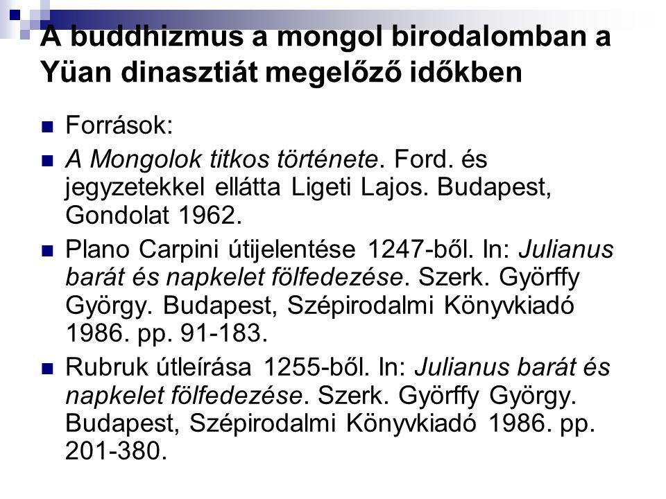 A buddhizmus a mongol birodalomban a Yüan dinasztiát megelőző időkben Források: A Mongolok titkos története.