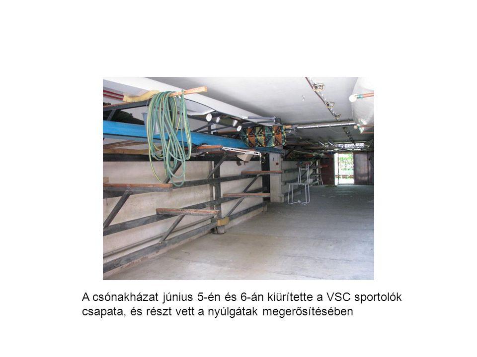 A csónakházat június 5-én és 6-án kiürítette a VSC sportolók csapata, és részt vett a nyúlgátak megerősítésében