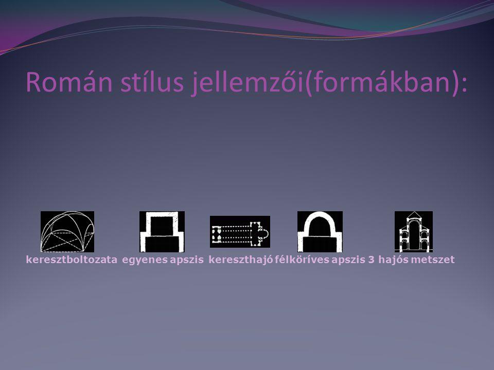 Román stílus jellemzői(formákban): keresztboltozataegyenes apsziskereszthajófélköríves apszis3 hajós metszet