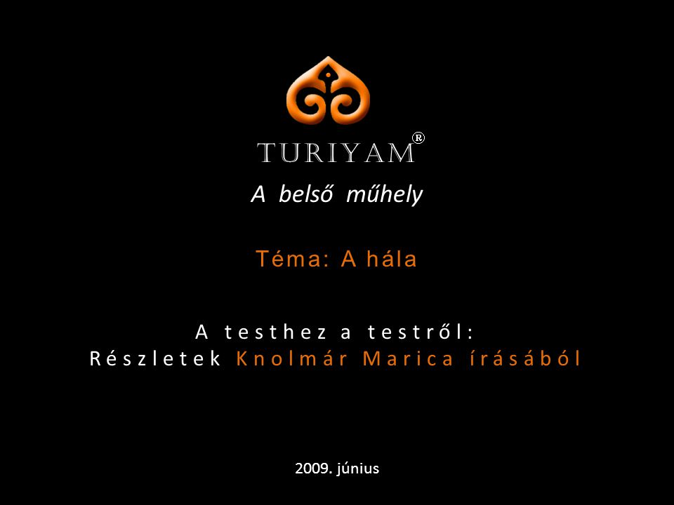 TURIYAM  A belső műhely A testhez a testről: Részletek Knolmár Marica írásából 2009.