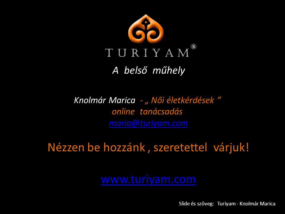 """Knolmár Marica - """" Női életkérdések online tanácsadás maria@turiyam.com www.turiyam.com Nézzen be hozzánk, szeretettel várjuk."""