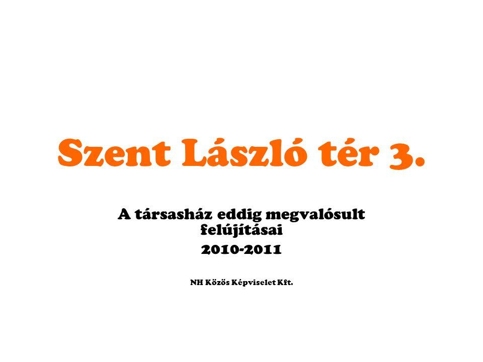 Szent László tér 3. A társasház eddig megvalósult felújításai 2010-2011 NH Közös Képviselet Kft.