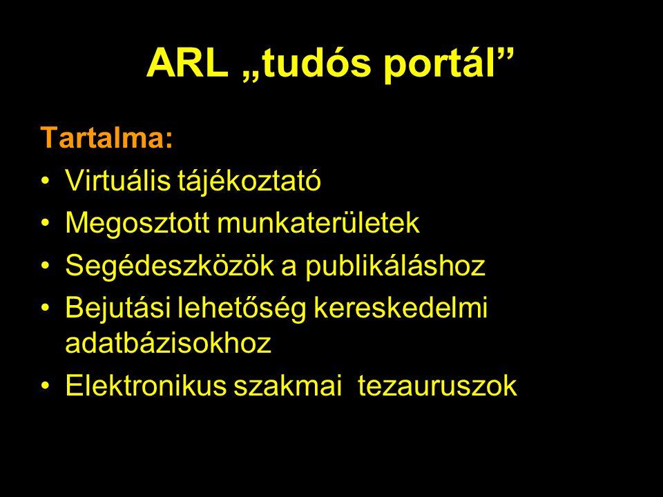 """ARL """"tudós portál Tartalma: Virtuális tájékoztató Megosztott munkaterületek Segédeszközök a publikáláshoz Bejutási lehetőség kereskedelmi adatbázisokhoz Elektronikus szakmai tezauruszok"""