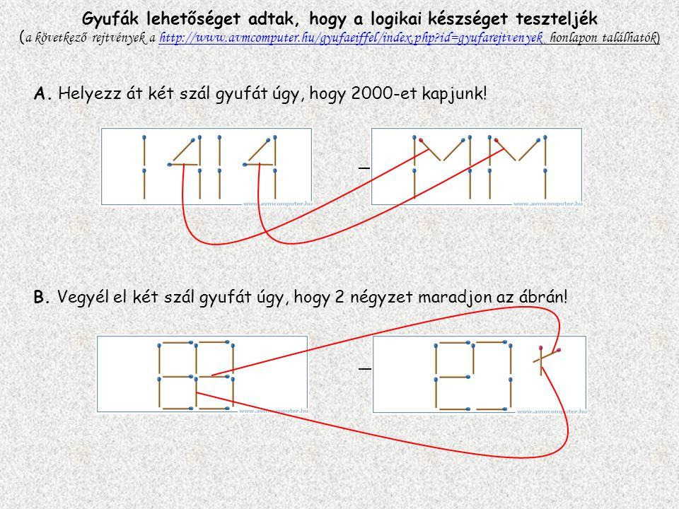 Gyufák lehetőséget adtak, hogy a logikai készséget teszteljék ( a következő rejtvények a http://www.avmcomputer.hu/gyufaeiffel/index.php?id=gyufarejtvenyek honlapon találhatók )http://www.avmcomputer.hu/gyufaeiffel/index.php?id=gyufarejtvenyek A.