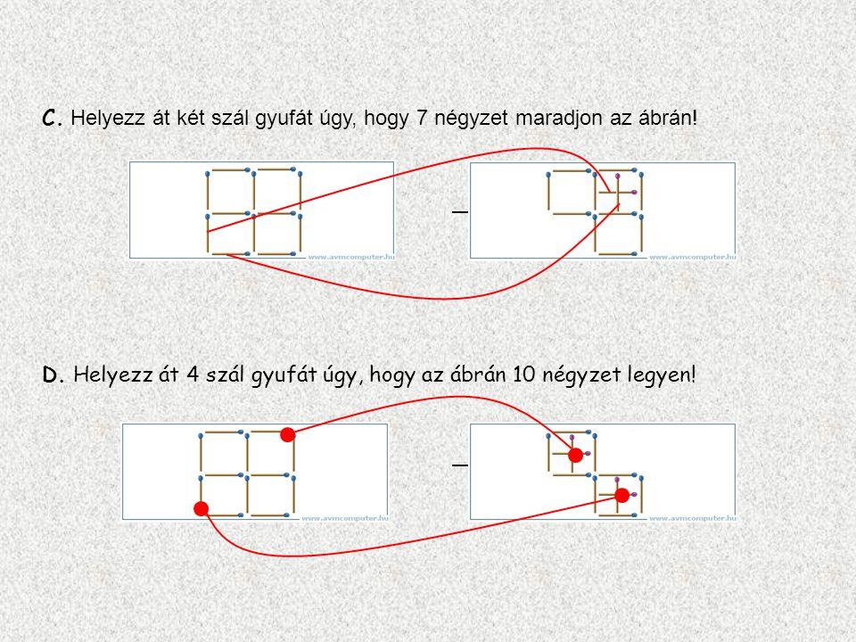 C.Helyezz át két szál gyufát úgy, hogy 7 négyzet maradjon az ábrán.