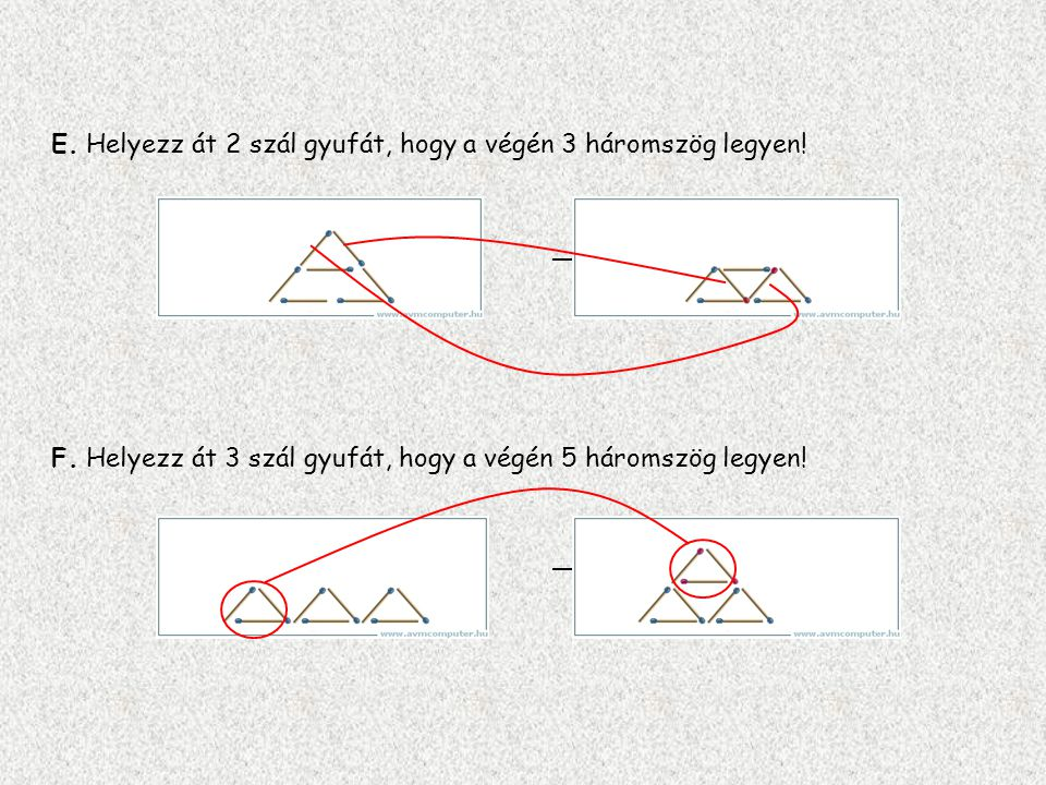 C. Helyezz át két szál gyufát úgy, hogy 7 négyzet maradjon az ábrán! ——Megoldás kattintásra D. Helyezz át 4 szál gyufát úgy, hogy az ábrán 10 négyzet
