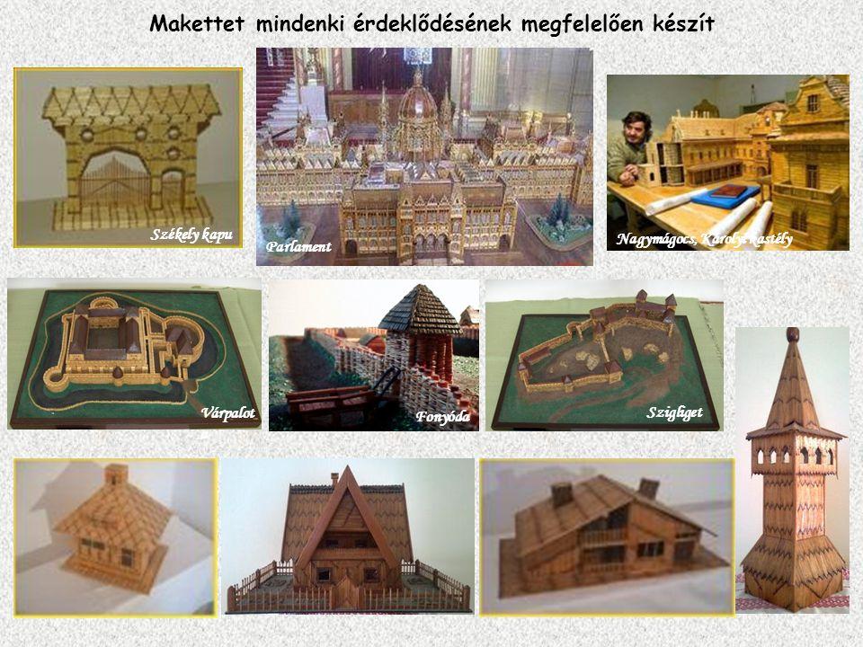 Makettet mindenki érdeklődésének megfelelően készít Várpalot a Székely kapu Nagymágocs, Károlyi kastély Szigliget Parlament Fonyóda