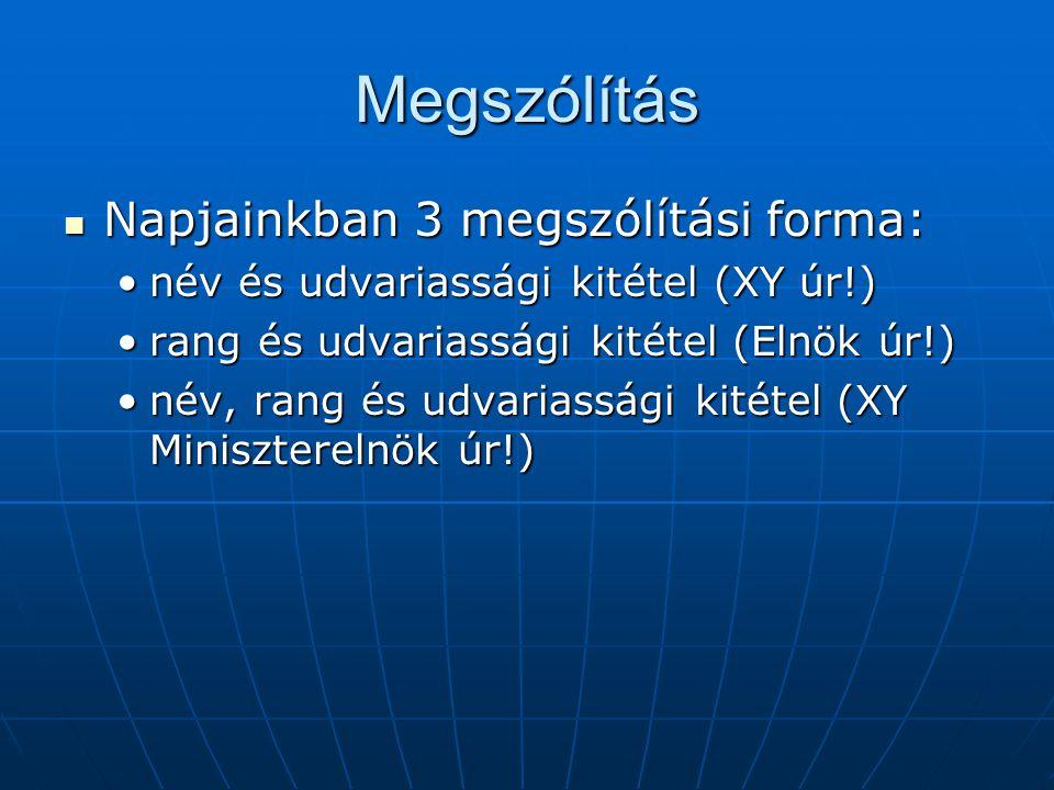 Megszólítás Napjainkban 3 megszólítási forma: Napjainkban 3 megszólítási forma: név és udvariassági kitétel (XY úr!)név és udvariassági kitétel (XY úr