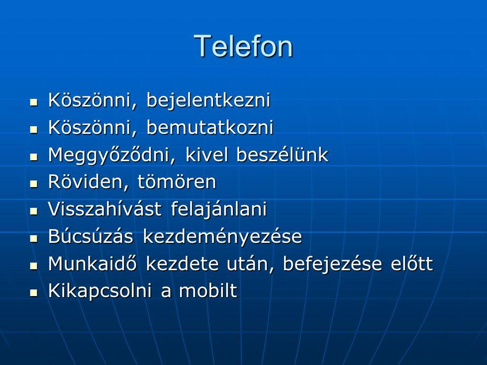 Telefon Köszönni, bejelentkezni Köszönni, bejelentkezni Köszönni, bemutatkozni Köszönni, bemutatkozni Meggyőződni, kivel beszélünk Meggyőződni, kivel