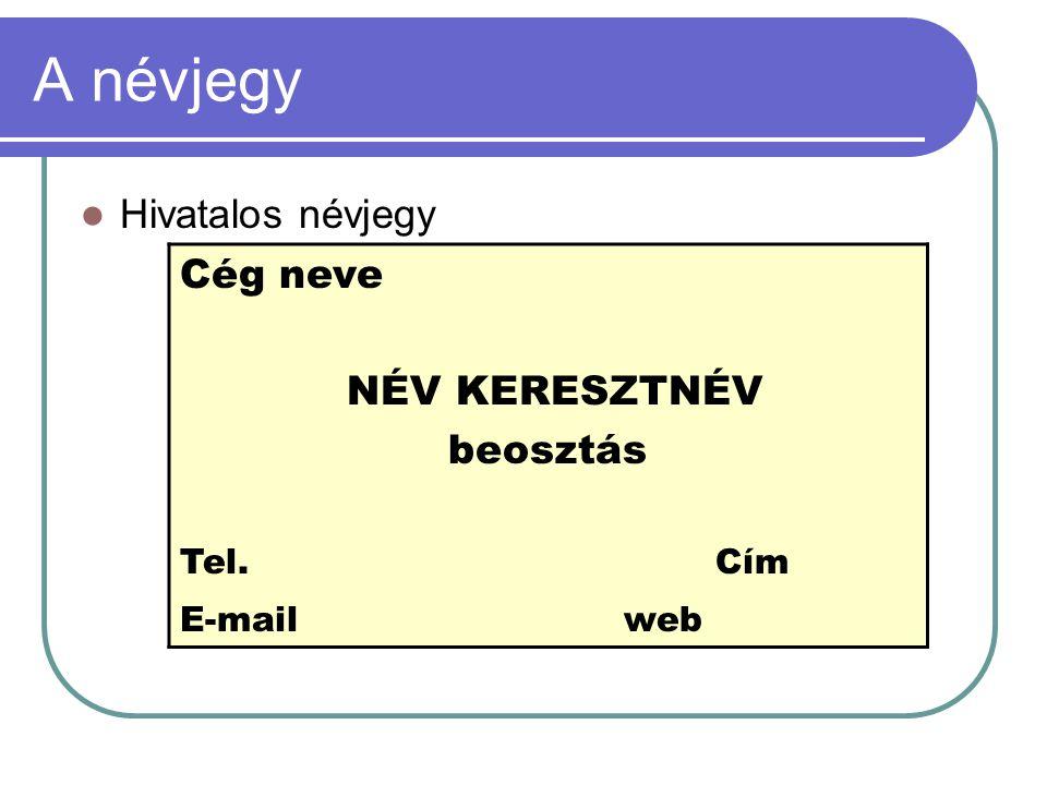 A névjegy Hivatalos névjegy Cég neve NÉV KERESZTNÉV beosztás Tel. Cím E-mail web
