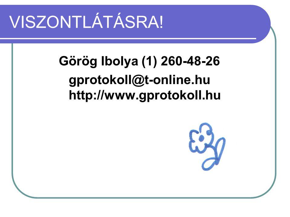 VISZONTLÁTÁSRA! Görög Ibolya (1) 260-48-26 gprotokoll@t-online.hu http://www.gprotokoll.hu