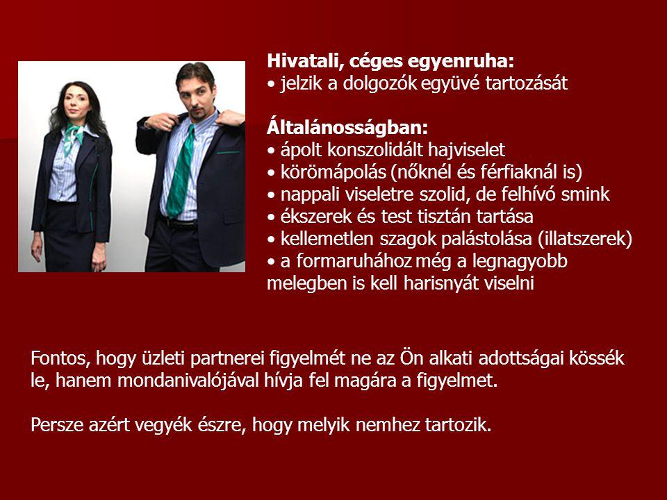 Hivatali, céges egyenruha: jelzik a dolgozók együvé tartozását Általánosságban: ápolt konszolidált hajviselet körömápolás (nőknél és férfiaknál is) na