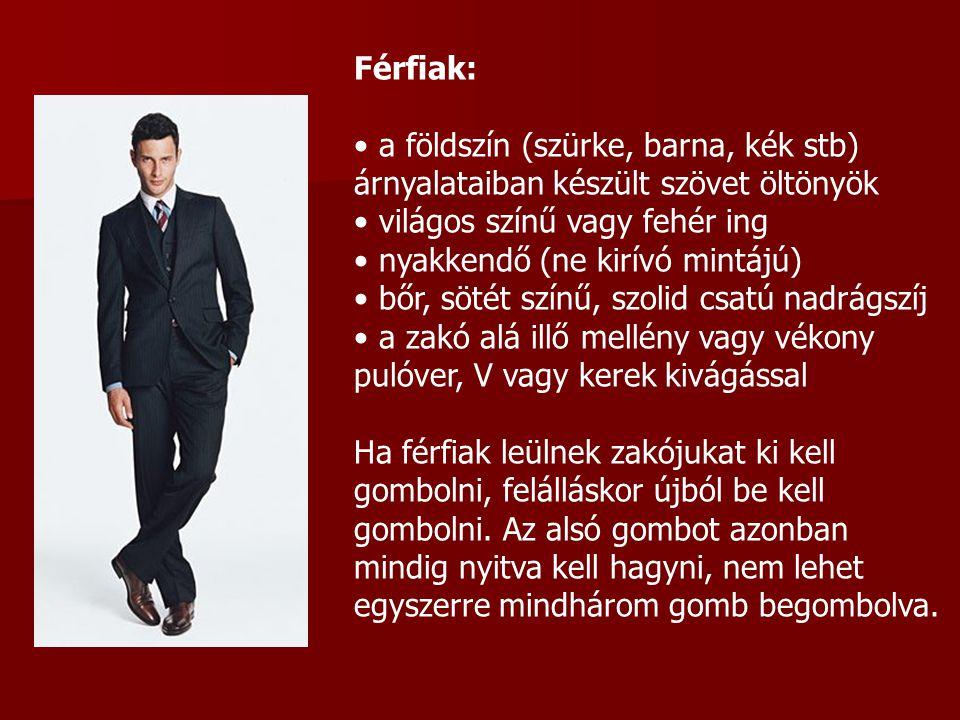 Férfiak: a földszín (szürke, barna, kék stb) árnyalataiban készült szövet öltönyök világos színű vagy fehér ing nyakkendő (ne kirívó mintájú) bőr, söt