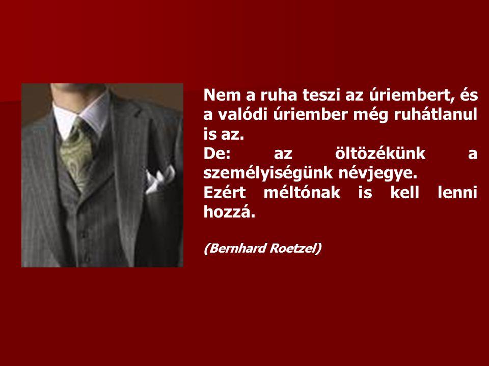 Nem a ruha teszi az úriembert, és a valódi úriember még ruhátlanul is az. De: az öltözékünk a személyiségünk névjegye. Ezért méltónak is kell lenni ho