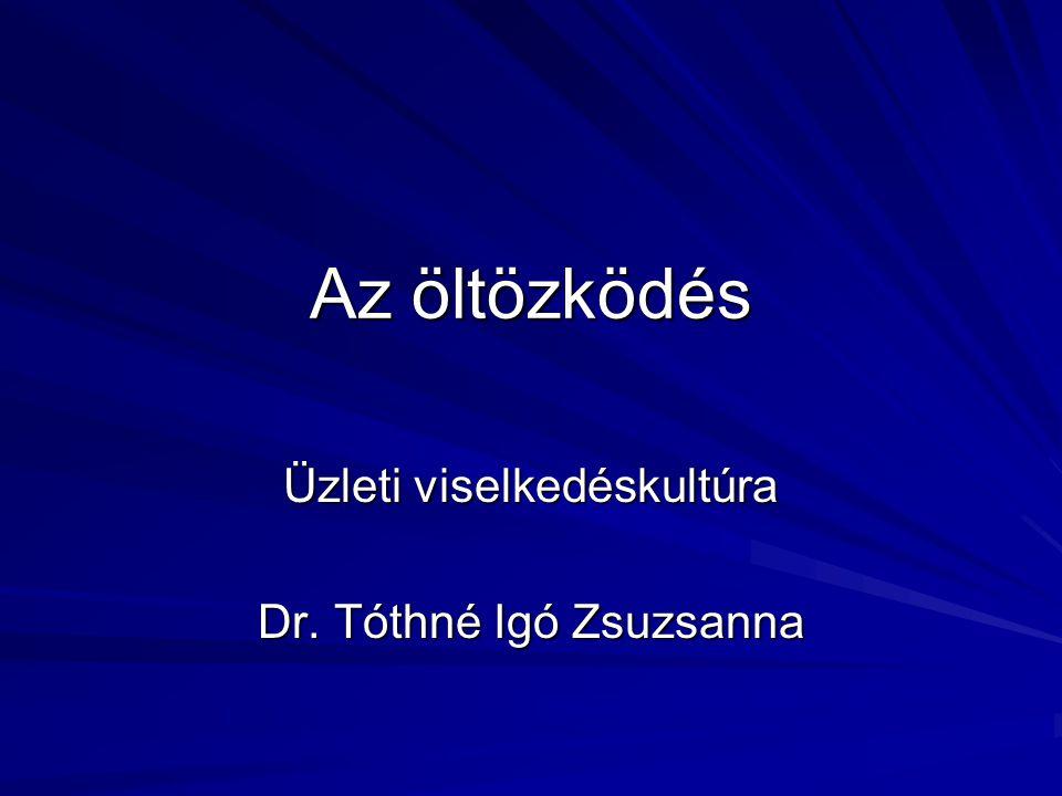 Az öltözködés Üzleti viselkedéskultúra Dr. Tóthné Igó Zsuzsanna