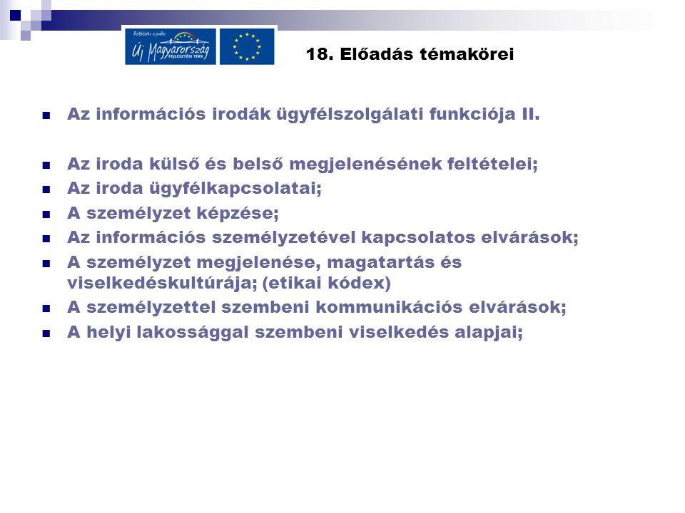 18. Előadás témakörei Az információs irodák ügyfélszolgálati funkciója II. Az iroda külső és belső megjelenésének feltételei; Az iroda ügyfélkapcsolat