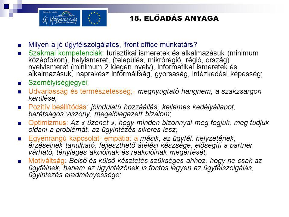 18. ELŐADÁS ANYAGA Milyen a jó ügyfélszolgálatos, front office munkatárs? Szakmai kompetenciák: turisztikai ismeretek és alkalmazásuk (minimum középfo