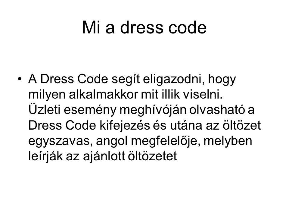 Mi a dress code A Dress Code segít eligazodni, hogy milyen alkalmakkor mit illik viselni. Üzleti esemény meghívóján olvasható a Dress Code kifejezés é