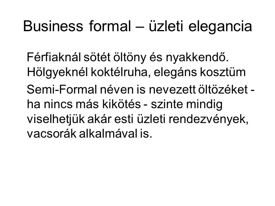 Business formal – üzleti elegancia Férfiaknál sötét öltöny és nyakkendő. Hölgyeknél koktélruha, elegáns kosztüm Semi-Formal néven is nevezett öltözéke