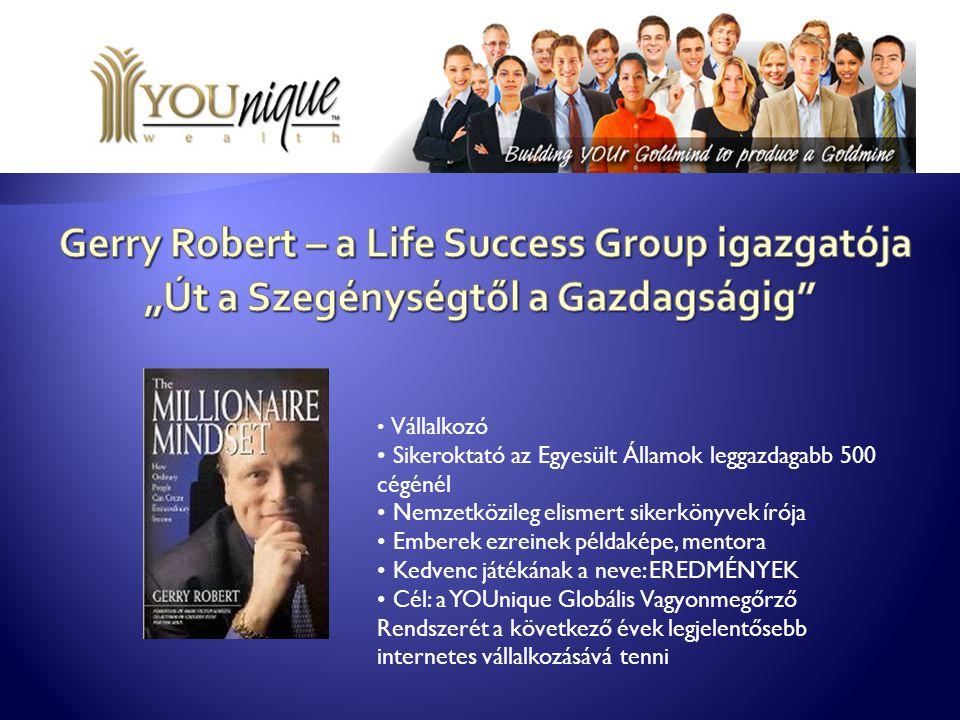 Vállalkozó Sikeroktató az Egyesült Államok leggazdagabb 500 cégénél Nemzetközileg elismert sikerkönyvek írója Emberek ezreinek példaképe, mentora Kedv