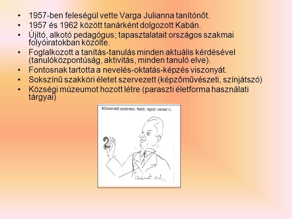 1957-ben feleségül vette Varga Julianna tanítónőt. 1957 és 1962 között tanárként dolgozott Kabán. Újító, alkotó pedagógus; tapasztalatait országos sza