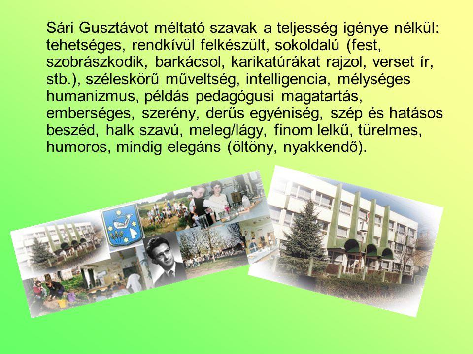 Sári Gusztávot méltató szavak a teljesség igénye nélkül: tehetséges, rendkívül felkészült, sokoldalú (fest, szobrászkodik, barkácsol, karikatúrákat ra