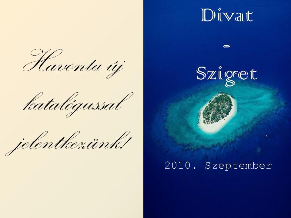 Divat - Sziget 2010. Szeptember Havonta új katalógussal jelentkezünk!